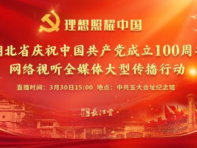 """直播   """"理想照耀中国——湖北省庆祝中国共产党成立100周年网络视听全媒体大型传播行动""""启动仪式"""